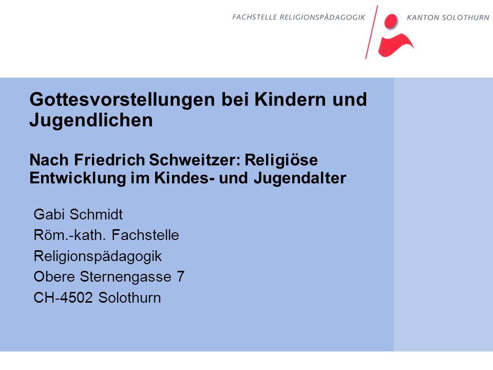 Gottesvorstellungen bei Kindern und Jugendlichen Nach Friedrich Schweitzer: Religiöse Entwicklung im Kindes- und Jugendalter Gabi Schmidt Röm.-kath. F