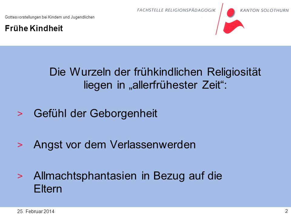 25. Februar 20142 Gottesvorstellungen bei Kindern und Jugendlichen Frühe Kindheit Die Wurzeln der frühkindlichen Religiosität liegen in allerfrühester