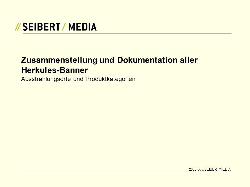 2006 by //SEIBERT/MEDIA Ausstrahlungsorte und Produktkategorien Zusammenstellung und Dokumentation aller Herkules-Banner