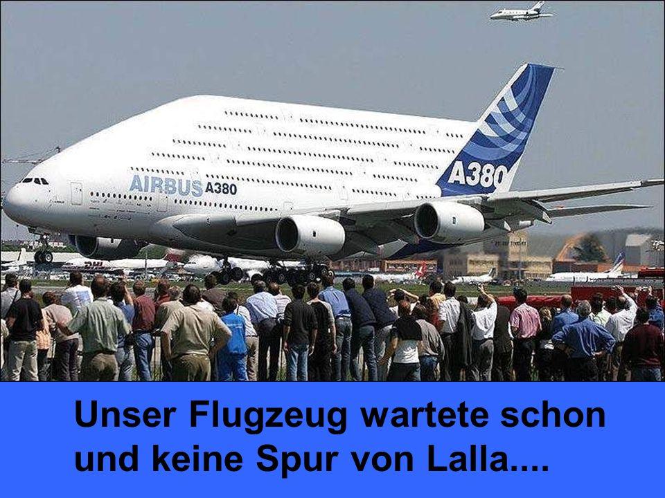 Unser Flugzeug wartete schon und keine Spur von Lalla....