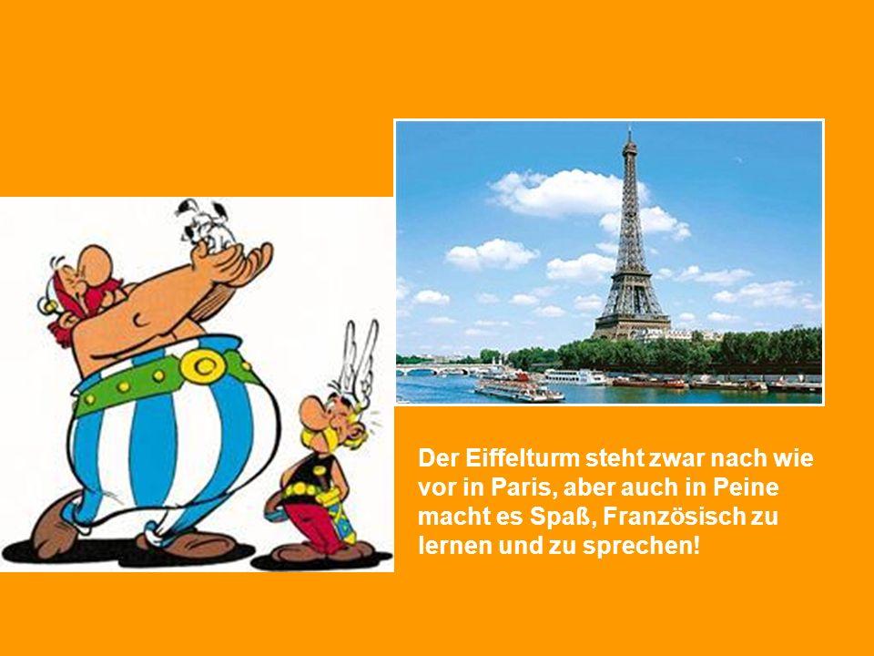 Der Eiffelturm steht zwar nach wie vor in Paris, aber auch in Peine macht es Spaß, Französisch zu lernen und zu sprechen!