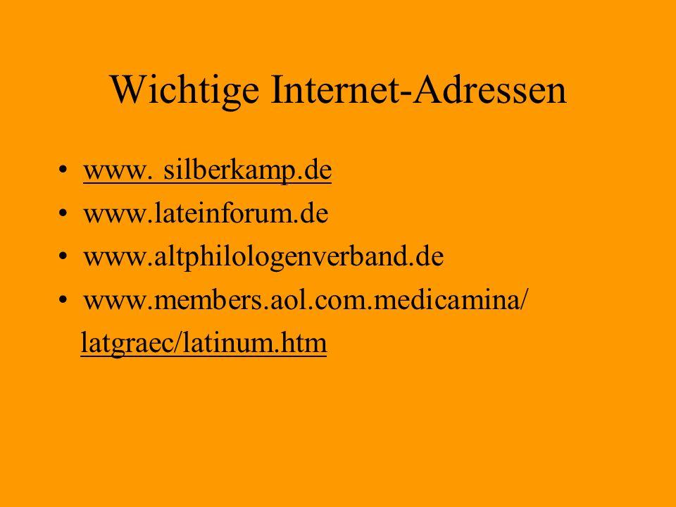 Wichtige Internet-Adressen www. silberkamp.de www.lateinforum.de www.altphilologenverband.de www.members.aol.com.medicamina/ latgraec/latinum.htm