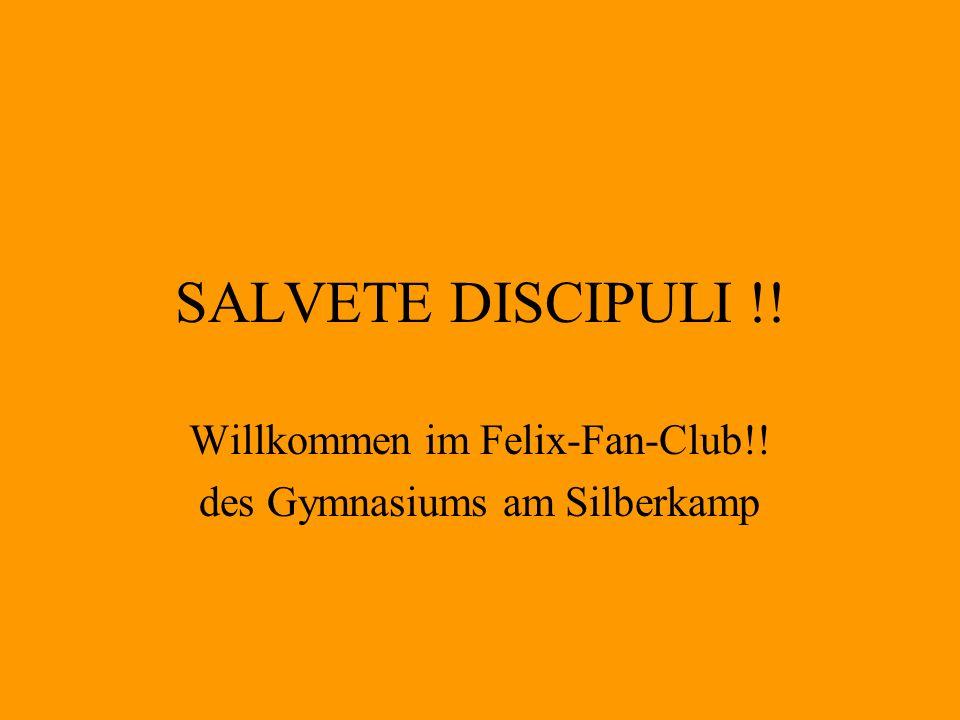 SALVETE DISCIPULI !! Willkommen im Felix-Fan-Club!! des Gymnasiums am Silberkamp