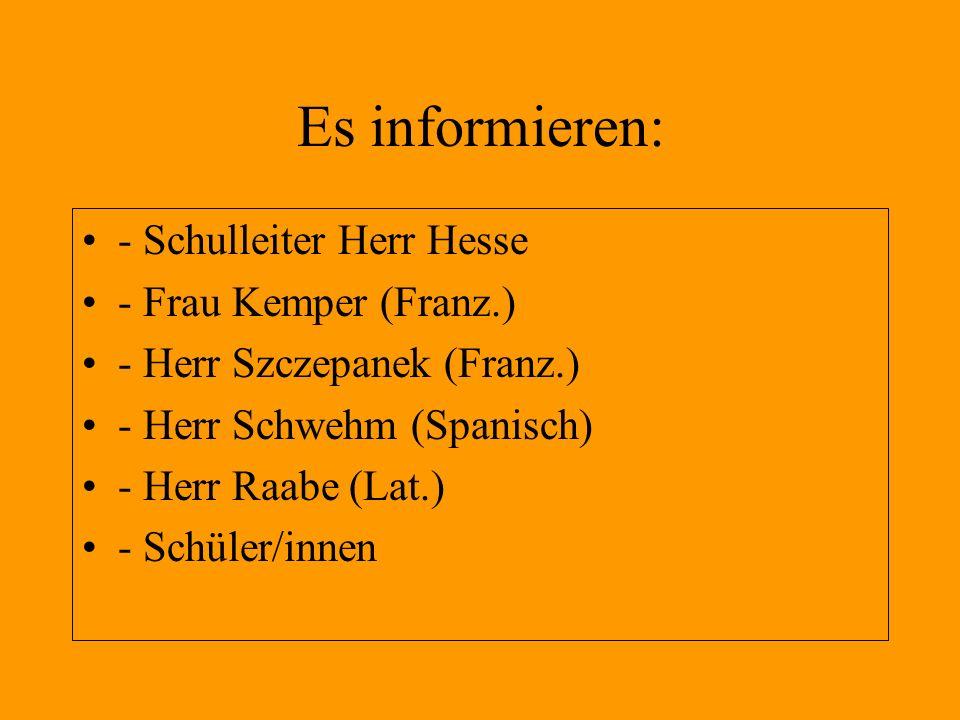 Es informieren: - Schulleiter Herr Hesse - Frau Kemper (Franz.) - Herr Szczepanek (Franz.) - Herr Schwehm (Spanisch) - Herr Raabe (Lat.) - Schüler/inn