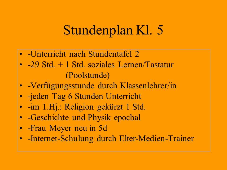 Stundenplan Kl. 5 -Unterricht nach Stundentafel 2 -29 Std. + 1 Std. soziales Lernen/Tastatur (Poolstunde) -Verfügungsstunde durch Klassenlehrer/in -je