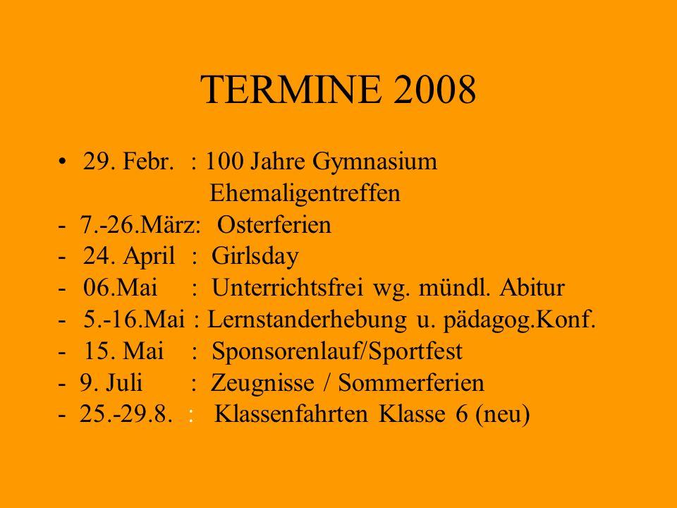 TERMINE 2008 29. Febr. : 100 Jahre Gymnasium Ehemaligentreffen - 7.-26.März: Osterferien -24. April : Girlsday -06.Mai : Unterrichtsfrei wg. mündl. Ab