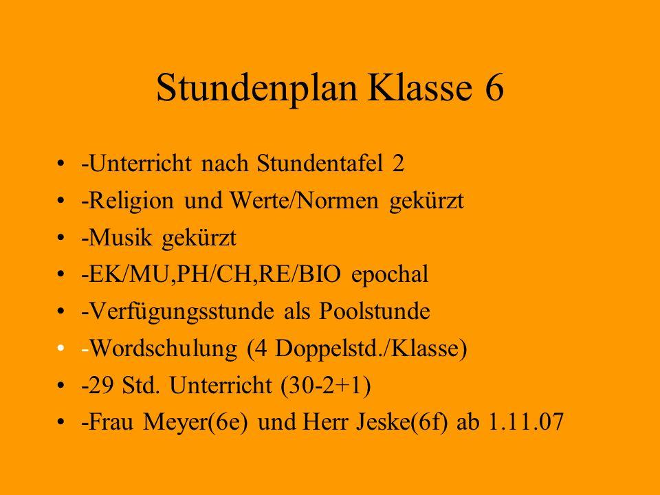 Stundenplan Klasse 6 -Unterricht nach Stundentafel 2 -Religion und Werte/Normen gekürzt -Musik gekürzt -EK/MU,PH/CH,RE/BIO epochal -Verfügungsstunde a