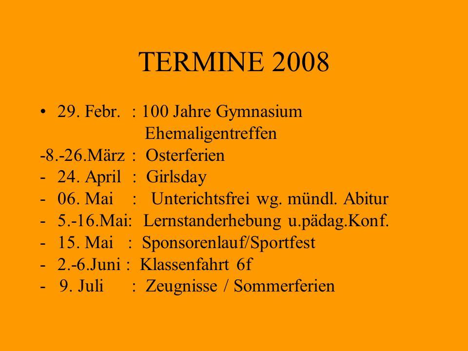 TERMINE 2008 29. Febr. : 100 Jahre Gymnasium Ehemaligentreffen -8.-26.März : Osterferien -24. April : Girlsday -06. Mai : Unterichtsfrei wg. mündl. Ab