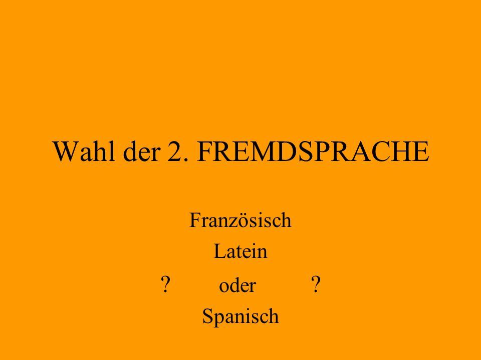 Wahl der 2. FREMDSPRACHE Französisch Latein ? oder ? Spanisch