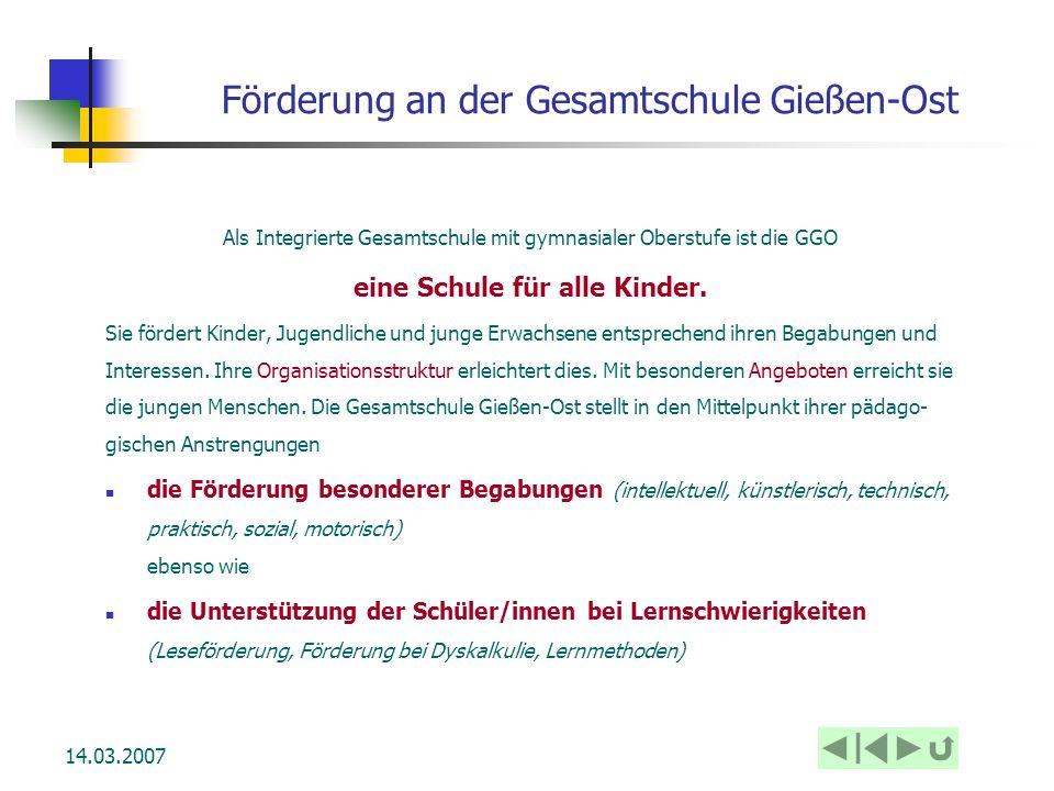 14.03.2007 Förderung an der Gesamtschule Gießen-Ost Als Integrierte Gesamtschule mit gymnasialer Oberstufe ist die GGO eine Schule für alle Kinder. Si