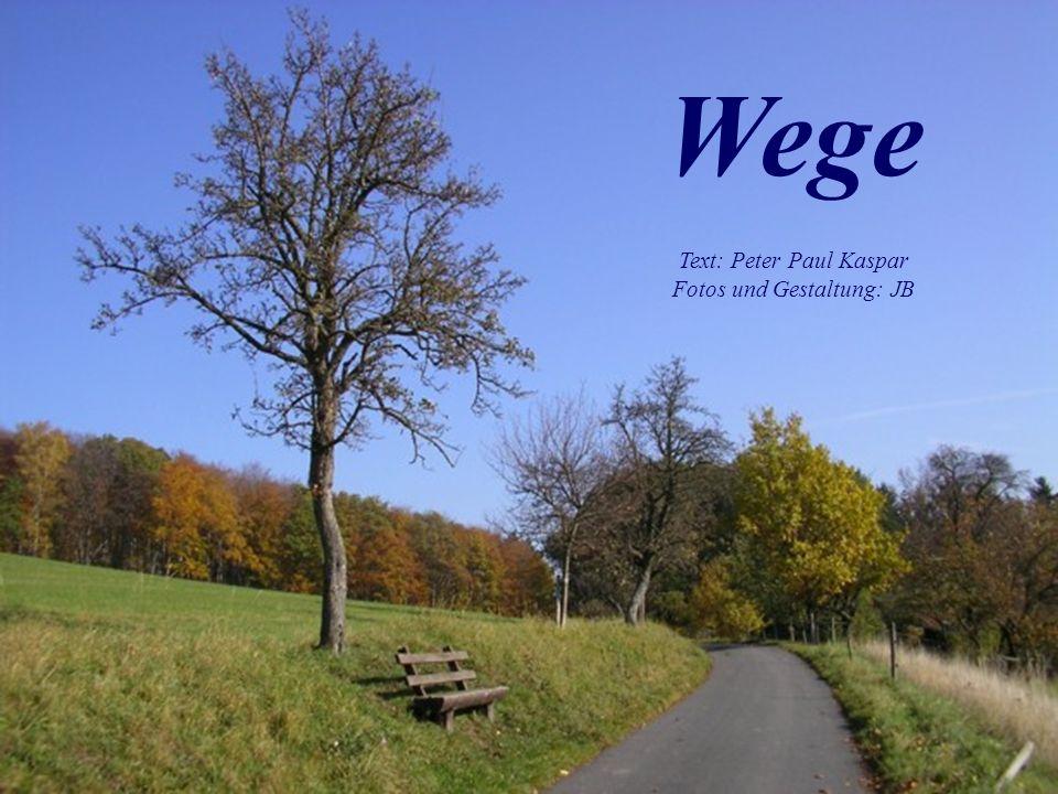 Wege Text: Peter Paul Kaspar Fotos und Gestaltung: JB