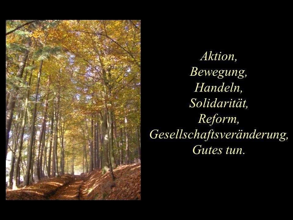 Aktion, Bewegung, Handeln, Solidarität, Reform, Gesellschaftsveränderung, Gutes tun.