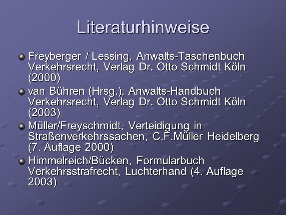Literaturhinweise Freyberger / Lessing, Anwalts-Taschenbuch Verkehrsrecht, Verlag Dr. Otto Schmidt Köln (2000) van Bühren (Hrsg.), Anwalts-Handbuch Ve