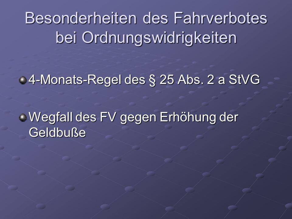 Besonderheiten des Fahrverbotes bei Ordnungswidrigkeiten 4-Monats-Regel des § 25 Abs. 2 a StVG Wegfall des FV gegen Erhöhung der Geldbuße