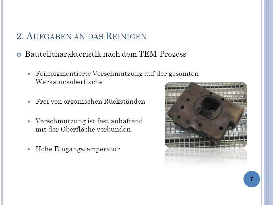 2. A UFGABEN AN DAS R EINIGEN Bauteilcharakteristik nach dem TEM-Prozess Feinpigmentierte Verschmutzung auf der gesamten Werkstückoberfläche Frei von