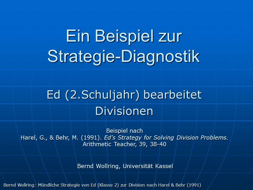 Ein Beispiel zur Strategie-Diagnostik Ed (2.Schuljahr) bearbeitet Divisionen Bernd Wollring, Universität Kassel Bernd Wollring: Mündliche Strategie vo