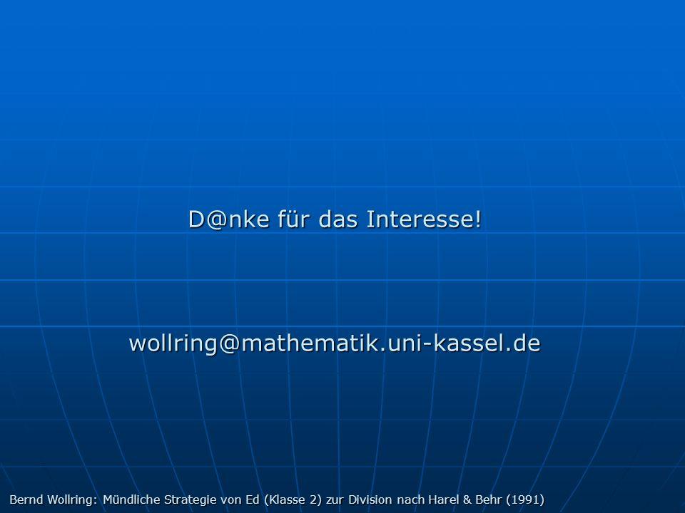 D@nke für das Interesse! wollring@mathematik.uni-kassel.de Bernd Wollring: Mündliche Strategie von Ed (Klasse 2) zur Division nach Harel & Behr (1991)