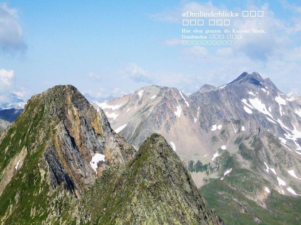 « Dreiländerblick » vom Piz Alv Hier oben grenzen die Kantone Tessin, Graubünden und Uri aneinander