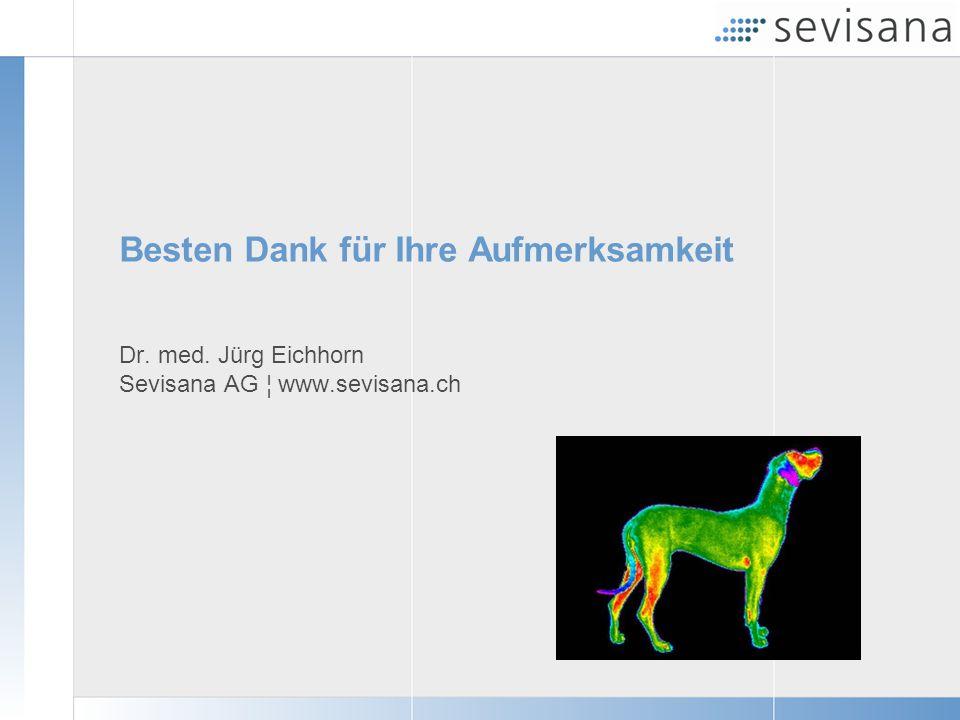 Besten Dank für Ihre Aufmerksamkeit Dr. med. Jürg Eichhorn Sevisana AG ¦ www.sevisana.ch