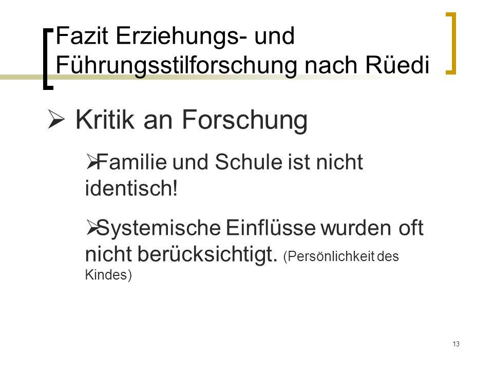 13 Fazit Erziehungs- und Führungsstilforschung nach Rüedi Kritik an Forschung Familie und Schule ist nicht identisch.