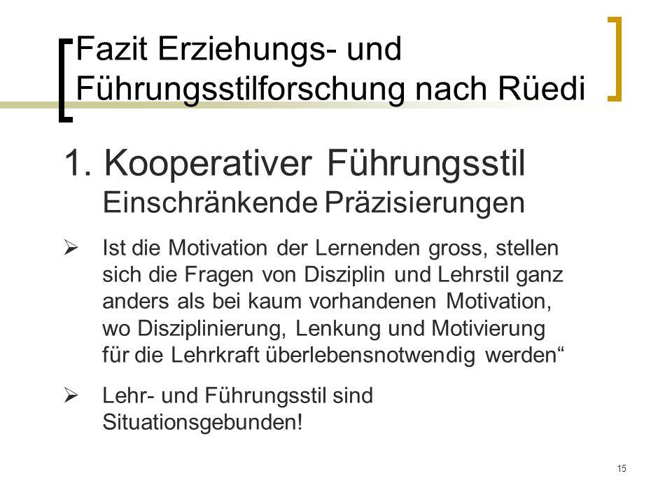 15 Fazit Erziehungs- und Führungsstilforschung nach Rüedi 1. Kooperativer Führungsstil Einschränkende Präzisierungen Ist die Motivation der Lernenden
