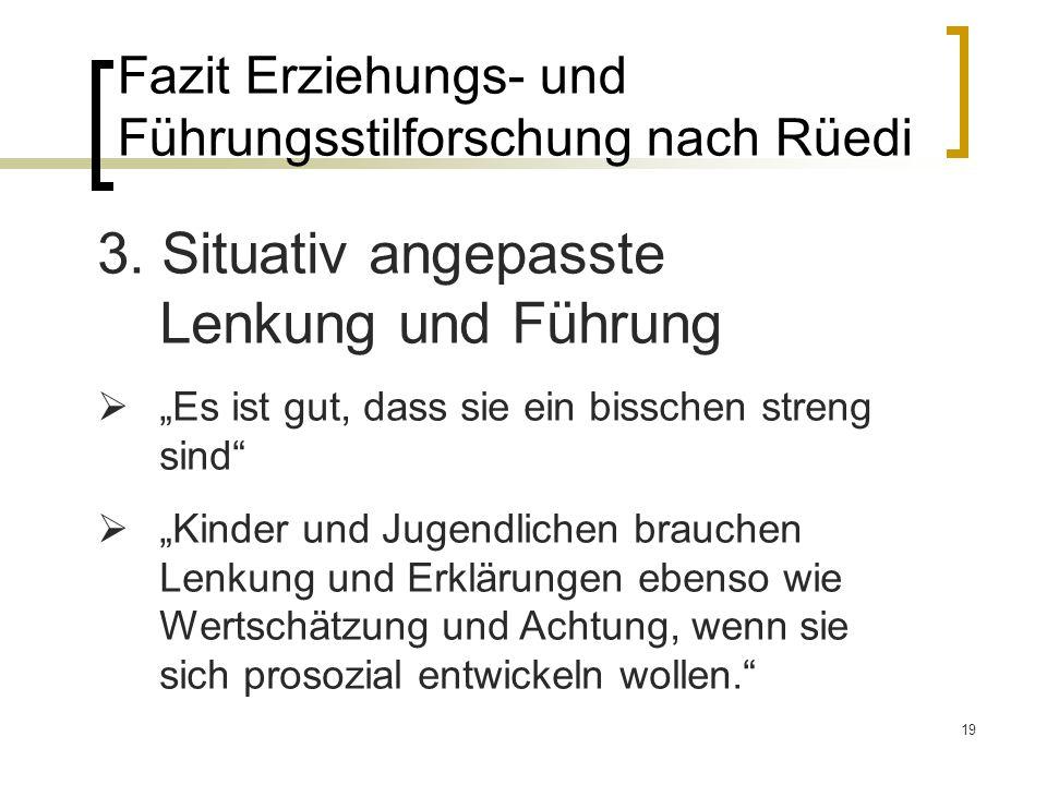 19 Fazit Erziehungs- und Führungsstilforschung nach Rüedi 3.