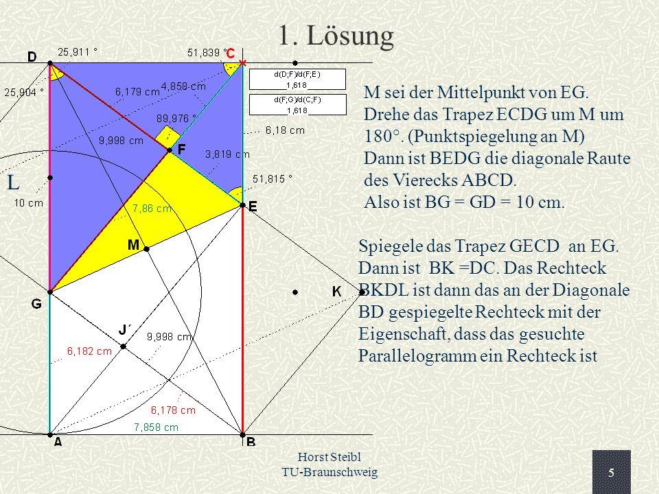 Horst Steibl TU-Braunschweig5 1. Lösung M sei der Mittelpunkt von EG. Drehe das Trapez ECDG um M um 180°. (Punktspiegelung an M) Dann ist BEDG die dia