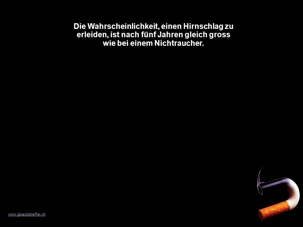 Die Wahrscheinlichkeit, einen Hirnschlag zu erleiden, ist nach fünf Jahren gleich gross wie bei einem Nichtraucher. www.glueckstreffer.ch