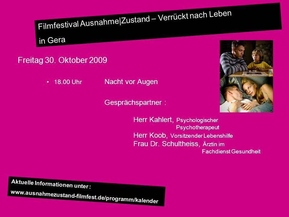 Filmfestival Ausnahme|Zustand – Verrückt nach Leben in Gera Freitag 30. Oktober 2009 18.00 Uhr Nacht vor Augen Gesprächspartner : Herr Kahlert, Psycho