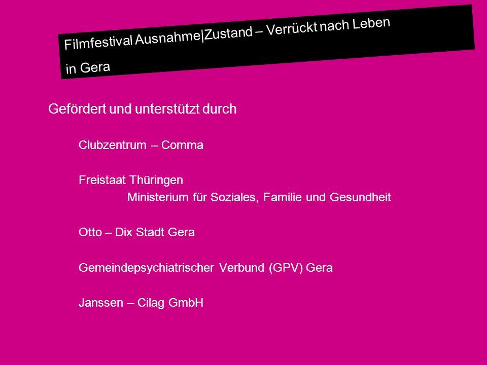 Filmfestival Ausnahme|Zustand – Verrückt nach Leben in Gera Gefördert und unterstützt durch Clubzentrum – Comma Freistaat Thüringen Ministerium für So