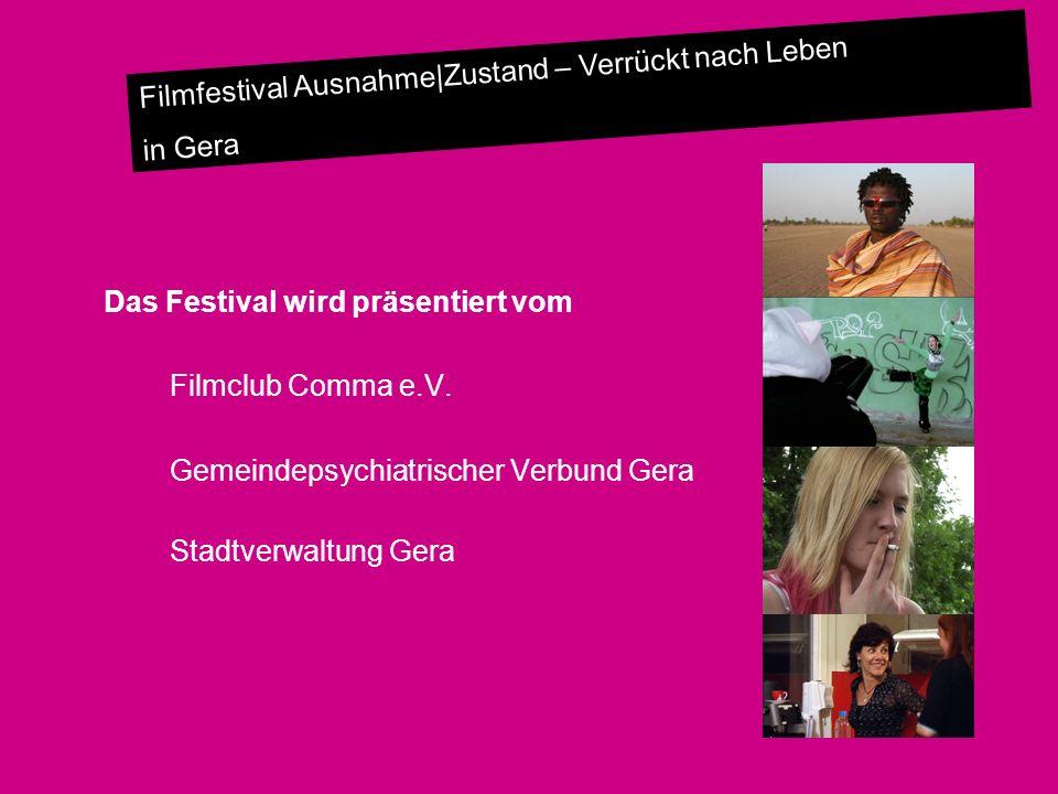 Filmfestival Ausnahme|Zustand – Verrückt nach Leben in Gera Das Festival wird präsentiert vom Filmclub Comma e.V. Gemeindepsychiatrischer Verbund Gera
