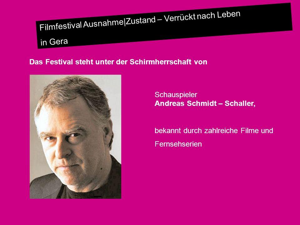 Filmfestival Ausnahme|Zustand – Verrückt nach Leben in Gera Das Festival steht unter der Schirmherrschaft von Schauspieler Andreas Schmidt – Schaller,