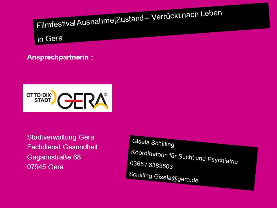 Filmfestival Ausnahme|Zustand – Verrückt nach Leben in Gera Ansprechpartnerin : Stadtverwaltung Gera Fachdienst Gesundheit Gagarinstraße 68 07545 Gera