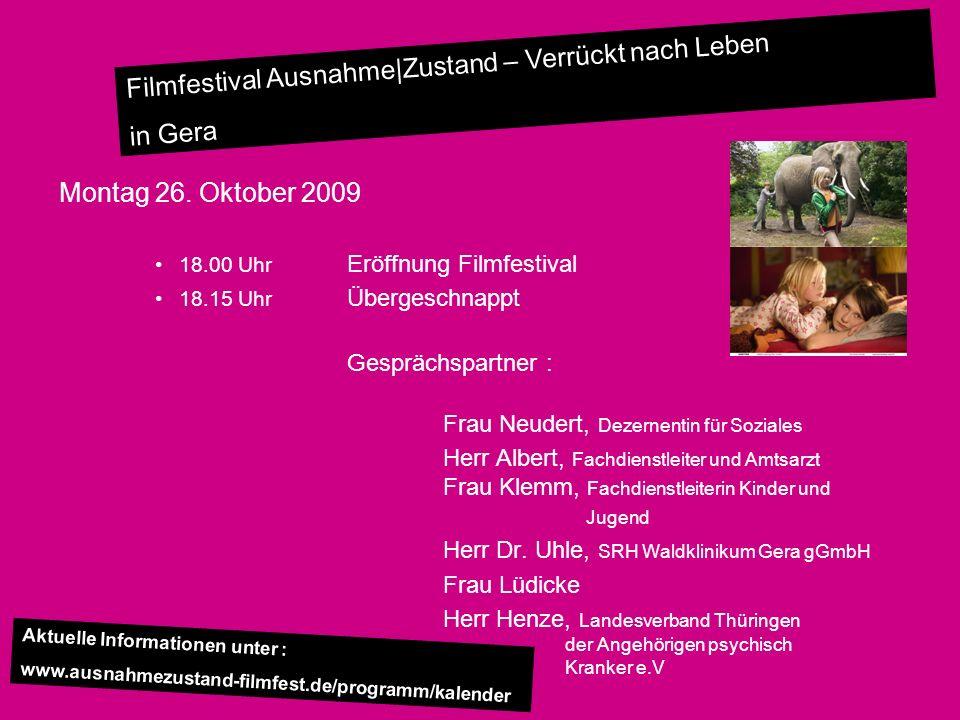 Filmfestival Ausnahme|Zustand – Verrückt nach Leben in Gera Montag 26. Oktober 2009 18.00 Uhr Eröffnung Filmfestival 18.15 Uhr Übergeschnappt Gespräch