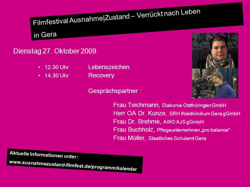 Filmfestival Ausnahme|Zustand – Verrückt nach Leben in Gera Dienstag 27. Oktober 2009 12.30 Uhr Lebenszeichen 14.30 Uhr Recovery Gesprächspartner : Fr