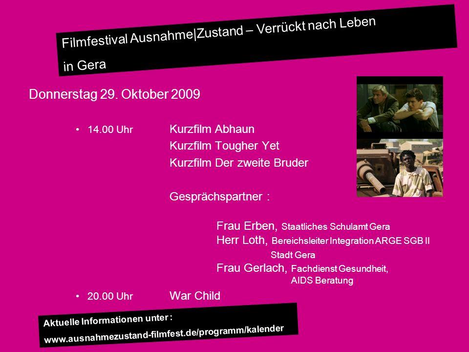 Filmfestival Ausnahme|Zustand – Verrückt nach Leben in Gera Donnerstag 29. Oktober 2009 14.00 Uhr Kurzfilm Abhaun Kurzfilm Tougher Yet Kurzfilm Der zw