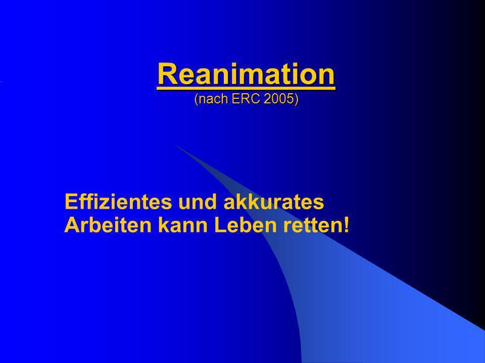 Reanimation (nach ERC 2005) Effizientes und akkurates Arbeiten kann Leben retten!