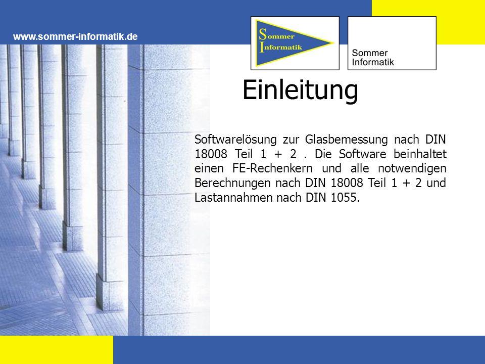 www.sommer-informatik.de Einleitung Softwarelösung zur Glasbemessung nach DIN 18008 Teil 1 + 2. Die Software beinhaltet einen FE-Rechenkern und alle n