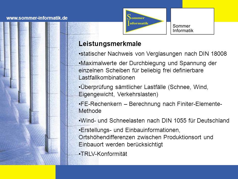 www.sommer-informatik.de Leistungsmerkmale statischer Nachweis von Verglasungen nach DIN 18008 Maximalwerte der Durchbiegung und Spannung der einzelne