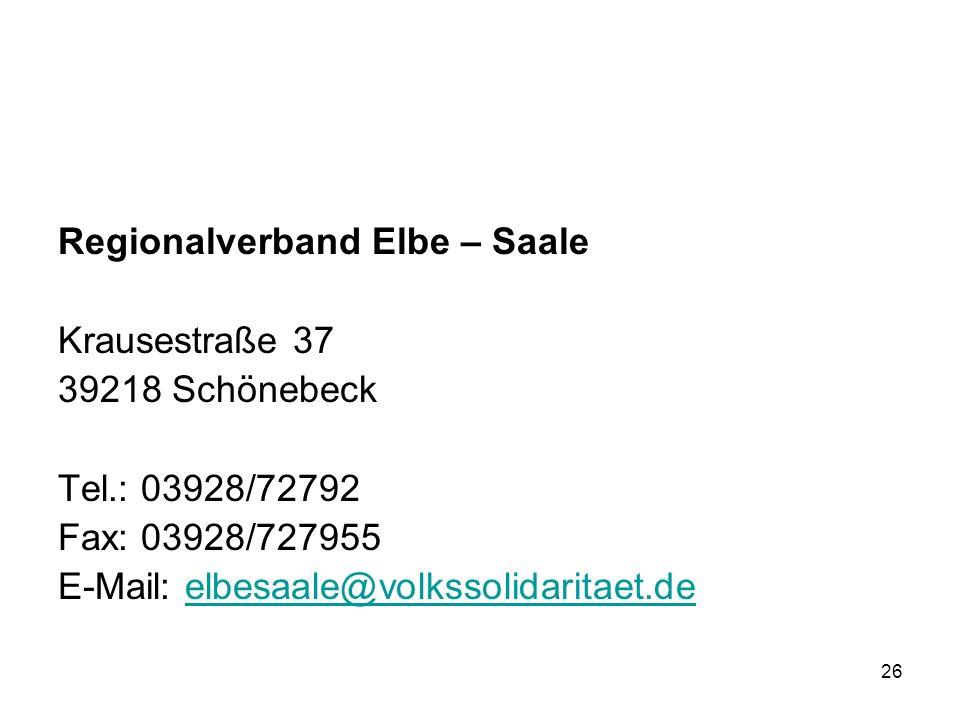 26 Regionalverband Elbe – Saale Krausestraße 37 39218 Schönebeck Tel.: 03928/72792 Fax: 03928/727955 E-Mail: elbesaale@volkssolidaritaet.deelbesaale@volkssolidaritaet.de