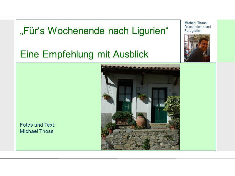 Michael Thoss Reiseberichte und Fotografien Fürs Wochenende nach Ligurien Eine Empfehlung mit Ausblick Fotos und Text: Michael Thoss