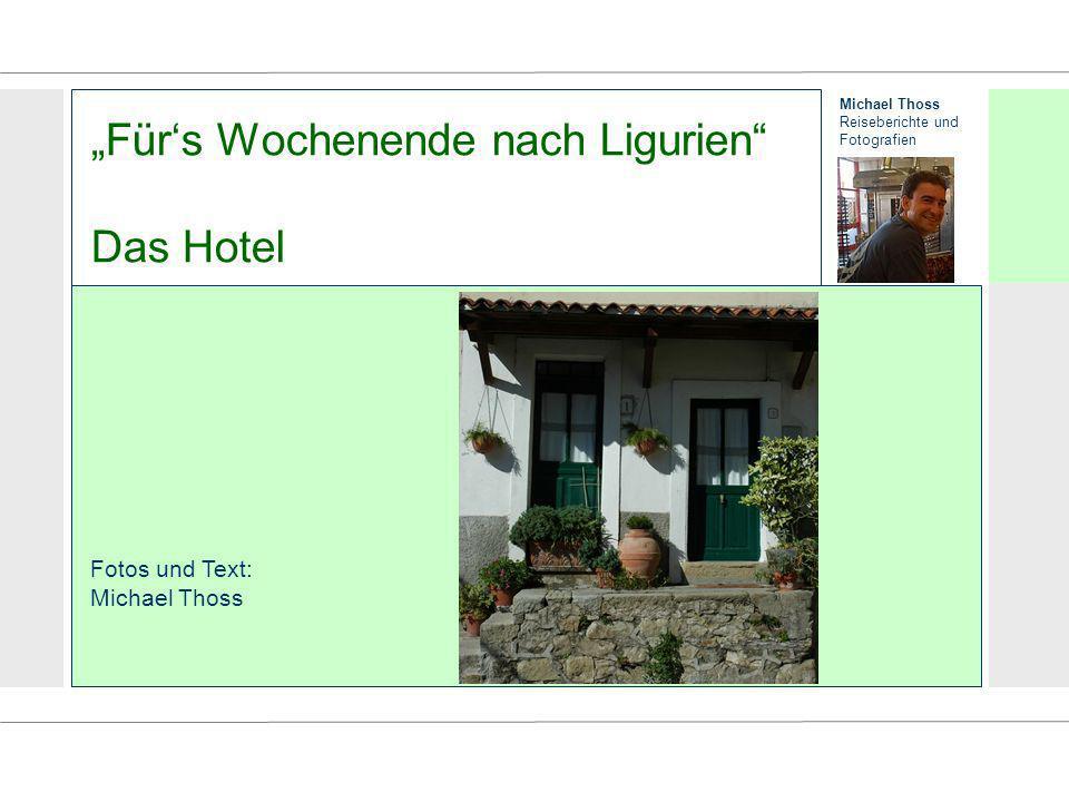Michael Thoss Reiseberichte und Fotografien Fürs Wochenende nach Ligurien Das Hotel Fotos und Text: Michael Thoss