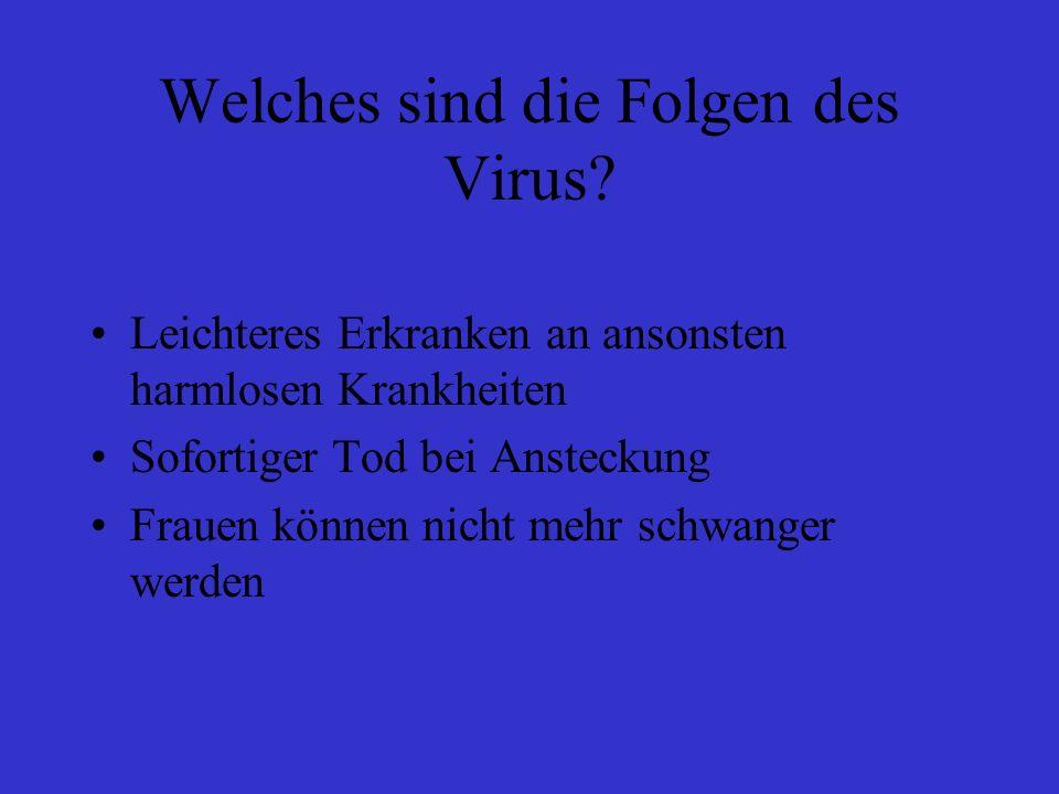Welches sind die Folgen des Virus.