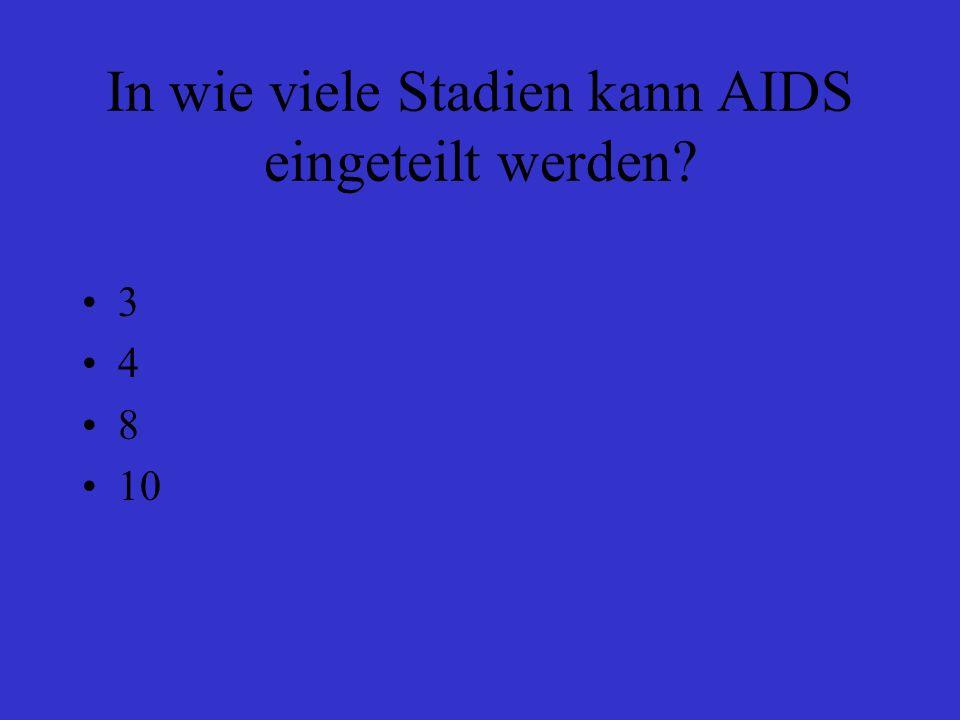 In wie viele Stadien kann AIDS eingeteilt werden? 3 4 8 10