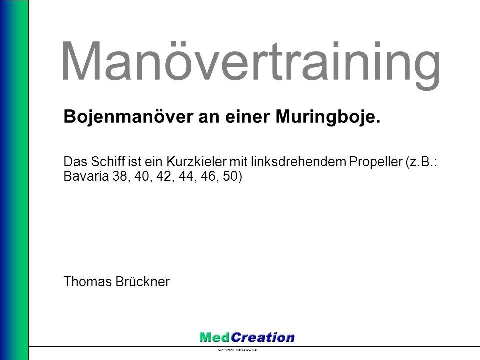 Copyright Ing. Thomas Brückner Manövertraining Bojenmanöver an einer Muringboje. Das Schiff ist ein Kurzkieler mit linksdrehendem Propeller (z.B.: Bav