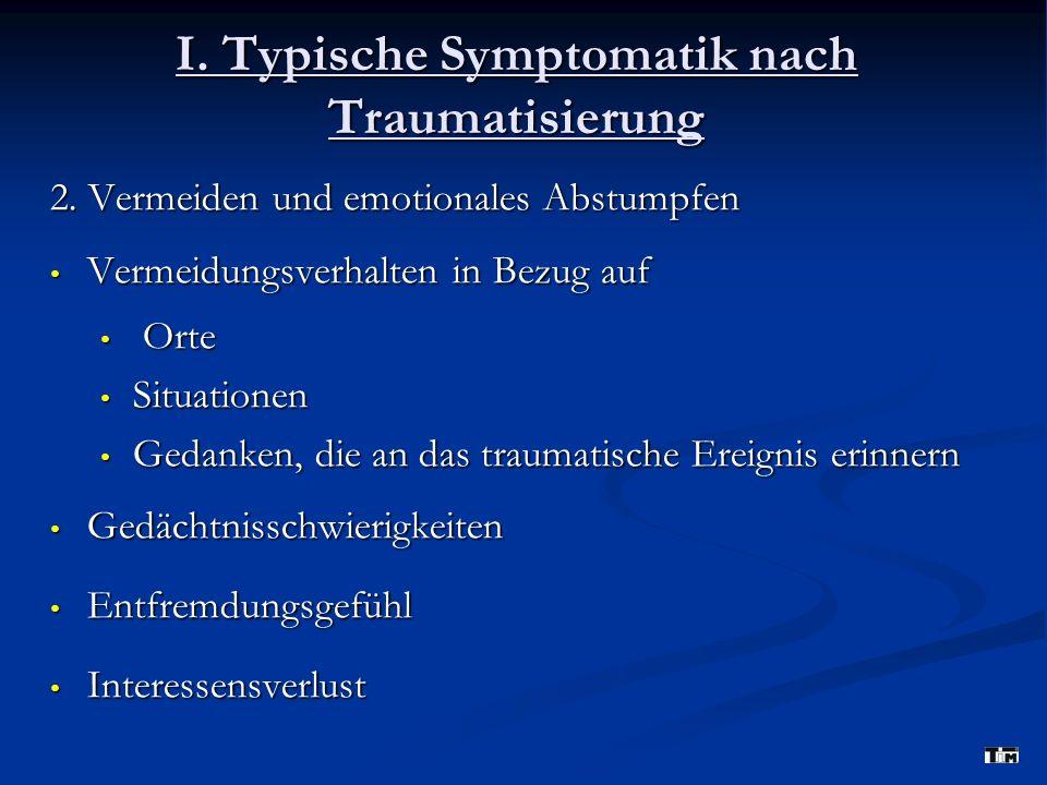 I. Typische Symptomatik nach Traumatisierung 2. Vermeiden und emotionales Abstumpfen Vermeidungsverhalten in Bezug auf Vermeidungsverhalten in Bezug a
