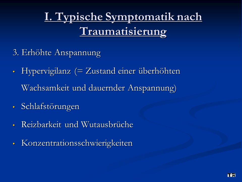 I. Typische Symptomatik nach Traumatisierung 3. Erhöhte Anspannung Hypervigilanz (= Zustand einer überhöhten Wachsamkeit und dauernder Anspannung) Hyp