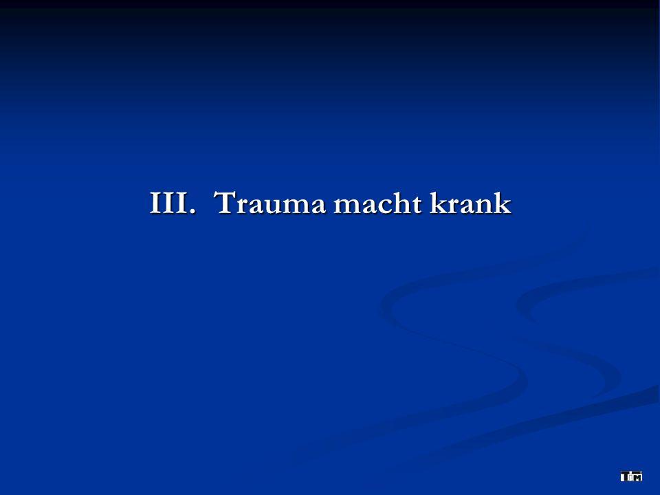 III. Trauma macht krank
