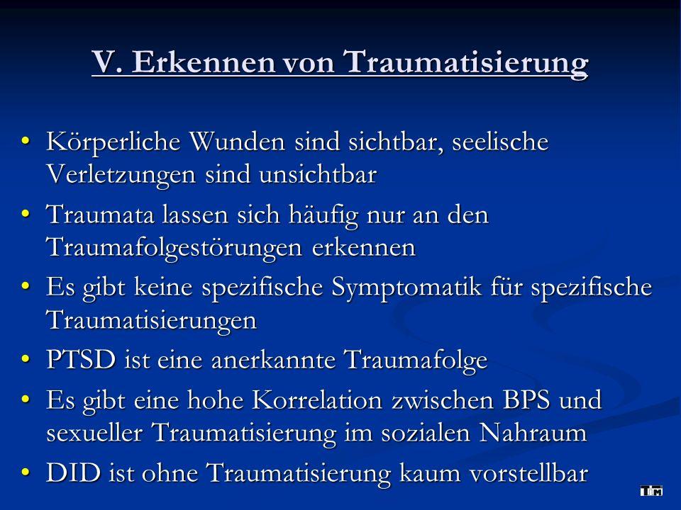 V. Erkennen von Traumatisierung Körperliche Wunden sind sichtbar, seelische Verletzungen sind unsichtbarKörperliche Wunden sind sichtbar, seelische Ve