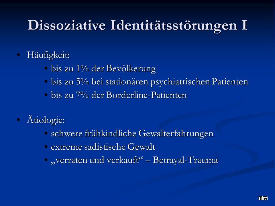 Dissoziative Identitätsstörungen I Häufigkeit: Häufigkeit: bis zu 1% der Bevölkerung bis zu 1% der Bevölkerung bis zu 5% bei stationären psychiatrisch